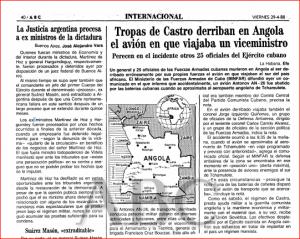 El derribo por accidente ocurrió a las 9,35 de la mañana creo que del jueves 28 de abril de 1988, cuando el avión se disponía a aterrizar en el aeropuerto angolano de Tchamutete, donde las tropas coheteriles antiaéreas cubanas estaban en alerta máxima de combate